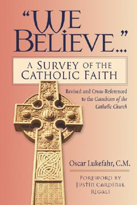 We Believe...: A Survey of the Catholic Faith Revised and Cross-Referenced to the Catechism of the Catholic Church, Lukefahr, Oscar