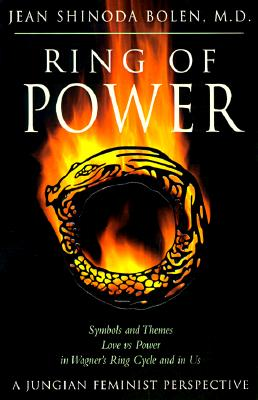 Ring of Power: Symbols and Themes Love Vs. Power in Wagner's Ring Cycle and in Us- A Jungian-Feminist Perspective (Jung on the Hudson Book Series), Bolen, Jean Shinoda