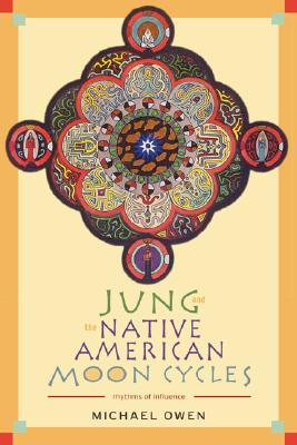 Jung and the Native American Moon Cycles : Rhythms of Influence, MICHAEL OWEN