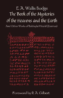 The Book of the Mysteries of the Heavens and the Earth: And Other Works of Bakhayla Mikaelzosimas, Bakhayla, Mikael; Budge, E. A. Wallis; Gilbert, R. A.