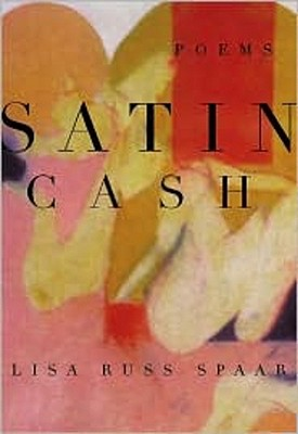 Satin Cash: Poems, Lisa Russ Spaar