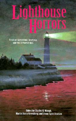 Lighthouse Horrors : Tales of Adventure, Suspense, and the Supernatural, CHARLES G. WAUGH, MARTIN HARRY GREENBERG, JENNY-LYNN AZARIAN
