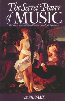 Image for The Secret Power of Music : The Transformation of Self and Society Through Musical Energy