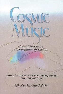 Cosmic Music : Musical Keys to the Interpretation of Reality, MARIUS SCHNEIDER, RUDOLF HAASE, HANS ERHARD LAUER