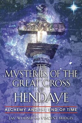Image for The Mysteries of the Great Cross of Hendaye: Alchemy and the End of Time