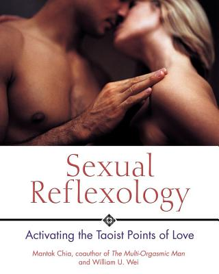 Sexual Reflexology: Activating the Taoist Points of Love, Chia, Mantak; Wei, William U.