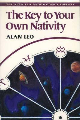 Image for The Key to Your Own Nativity (Alan Leo Astrologer's Library)