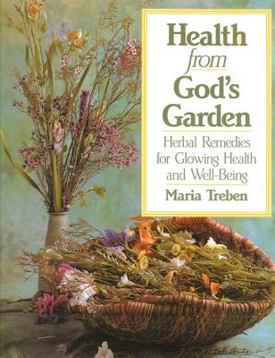 Health from God's Garden: Herbal Remedies for Glowing Health and Well-Being, Treben, Maria