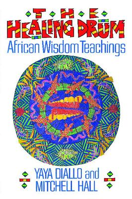 The Healing Drum: African Wisdom Teachings, Diallo, Yaya; Hall, Mitch