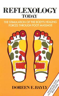 Reflexology Today: The Stimulation of the Body's Healing Forces through Foot Massage, Bayly, Doreen E.
