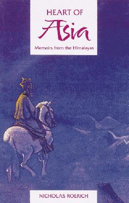 Heart of Asia: Memoirs from the Himalayas, Roerich, Nicholas
