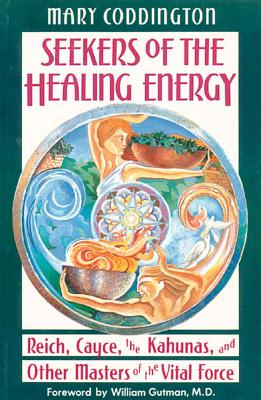 Image for Seekers of the Healing Energy: Reich, Cayce, the Kahunas, and Other Masters of the Vital Force