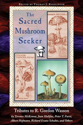 Image for Sacred Mushroom Seeker: Tributes to R. Gordon Wasson by Terence McKenna, Joan Halifax, Peter Furst, Albert Hofmann, Richard Evans Schultes and Others