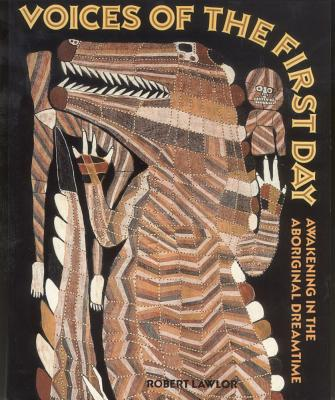 Voices of the First Day: Awakening in the Aboriginal Dreamtime, Lawlor, Robert