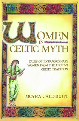 Image for Women in Celtic Myth: Tales of Extraordinary Women from the Ancient Celtic Tradition