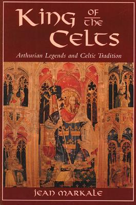 Image for King of the Celts: Arthurian Legends and Celtic Tradition