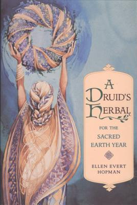 A Druid's Herbal for the Sacred Earth Year, Hopman, Ellen Evert