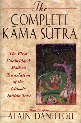 "The Complete Kama Sutra: The First Unabridged Modern Translation of the Classic Indian Text, ""Danielou, Alain"""
