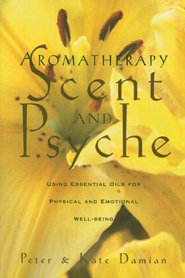 Image for Aromatherapy: Scent and Psyche: Using Essential Oils for Physical and Emotional Well-Being