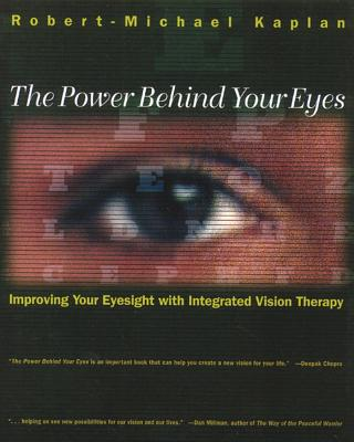 Image for The Power Behind Your Eyes - Improving Your Eyesight with Integrated Vision Therapy