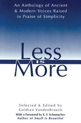 Image for Less Is More: The Art of Voluntary Poverty An Anthology of Ancient and Modern Voices Raised in Praise of Simplicity