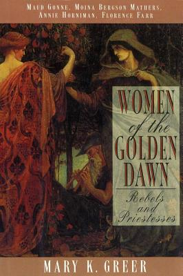 Image for Women of the Golden Dawn: Rebels and Priestesses: Maud Gonne, Moina Bergson Mathers, Annie Horniman, Florence Farr