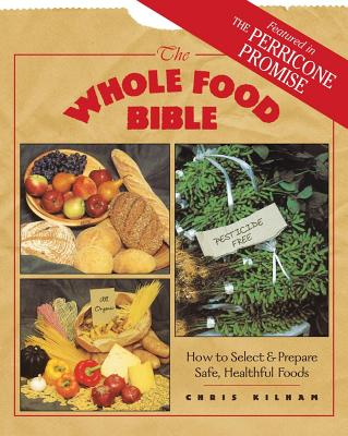 Image for The Whole Food Bible - How to Select & Prepare Safe, Healthful Foods