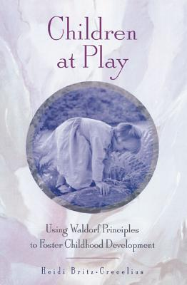 Image for Children at Play: Using Waldorf Principles to Foster Childhood Development