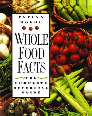 Image for Whole Food Facts - The Complete Reference Guide