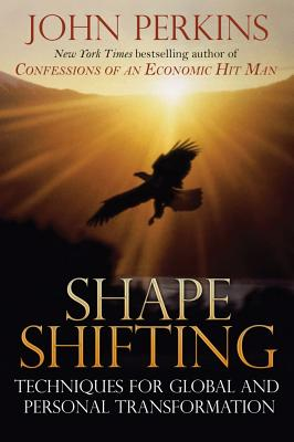 Shapeshifting: Shamanic Techniques for Global and Personal Transformation, Perkins, John
