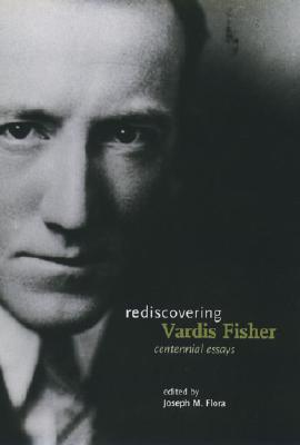 Rediscovering Vardis Fisher: Centennial Essays