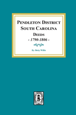 Image for Pendleton District, S. C. Deeds 1790-1806