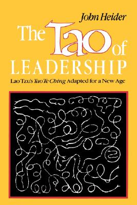 The Tao of Leadership: Lao Tzu's Tao Te Ching Adapted for a New Age, Heider, John