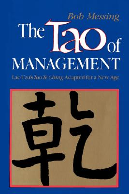 The Tao of Management: An Age Old Study for New Age Managers, Bob Messing