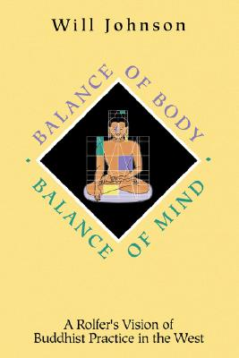 Balance of Body, Balance of Mind: A Rolfer's Vision of Buddhist Practice in the West, Johnson, Will