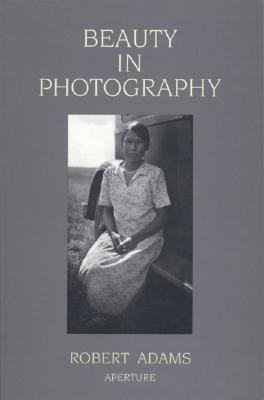 Image for BEAUTY IN PHOTOGRAPHY : ESSAYS IN DEFENSE OF TRADITIONAL VALUES