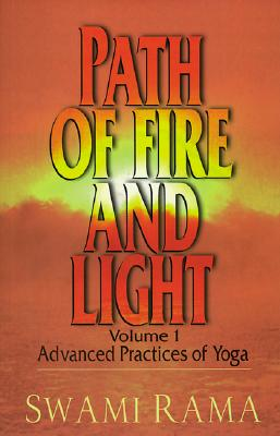 Path of Fire and Light, Vol. 1: Advanced Practices of Yoga, Rama, Swami