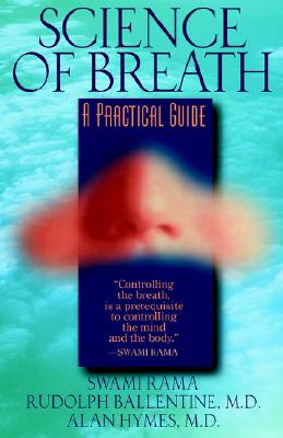 Science of Breath, Rama; Rudolph Ballentine; Alan Hymes