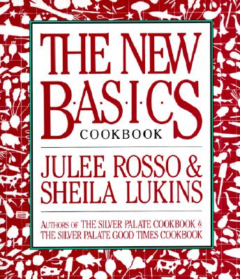 The New Basics Cookbook, JULEE ROSSO, SHEILA LUKINS