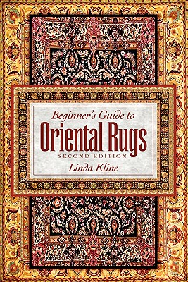 Beginner's Guide to Oriental Rugs - 2nd Edition, Kline, Linda