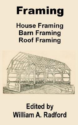 Framing: House Framing, Barn Framing, Roof Framing