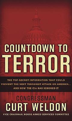 Countdown to Terror: The Top Secret Information that Could Prevent the Next Terrorist Attack on America...And How the CIA has Ignored it, Curt  Weldon