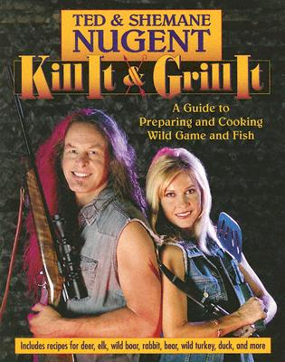 Image for Kill It & Grill It: A Guide to Preparing and Cook