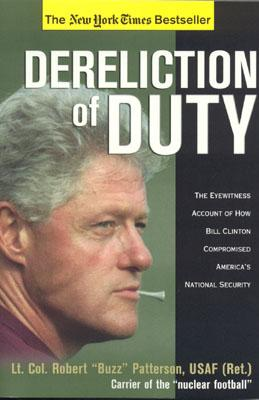 Dereliction of Duty: Eyewitness Account of How Bill Clinton Compromised America's National Security, Patterson, Robert