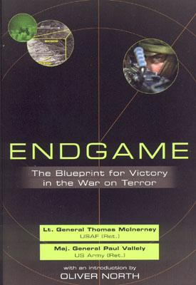 Endgame: The Blueprint for Victory in the War on Terror, Thomas McInerney; Paul Vallely; Oliver North [Introduction]