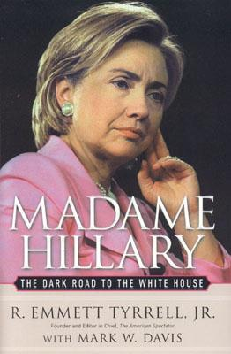 Madame Hillary: The Dark Road to the White House, Tyrrell, R. Emmett Jr.; Davis, Mark W.