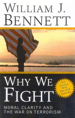 Why We Fight: Moral Clarity and the War on Terrorism, William J. Bennett