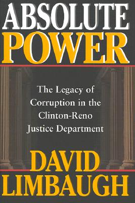 Image for Absolute Power: The Legacy of Corruption in the Clinton-Reno Justice Department
