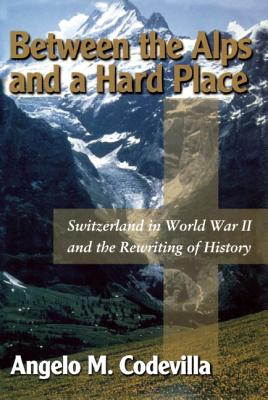 Image for Between the Alps and a Hard Place: Switzerland in World War II and the Rewriting of History