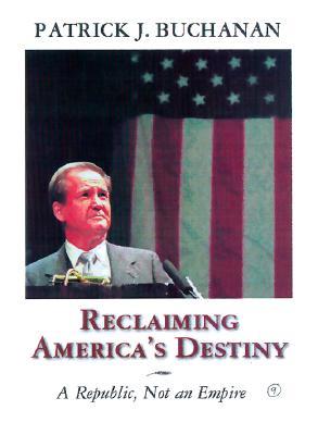 A Republic, Not an Empire, Patrick J. Buchanan, PATRICK, J. BUCHANAN
